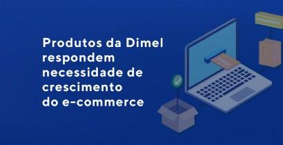 Produtos da Dimel respondem necessidade de crescimento do e-commerce